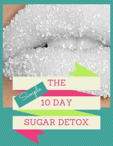10 Day Sugar Detox. Get daily e-mails to guide you through the process